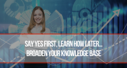 Say Yes First, Learn How Later And Broaden Your Knowledge Base