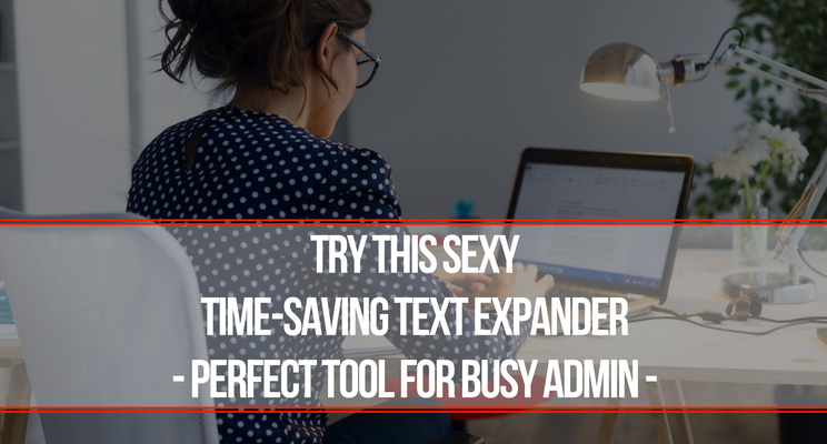 Try This Sexy Time-Saving Text Expander – Perfect Tool For Busy Admin