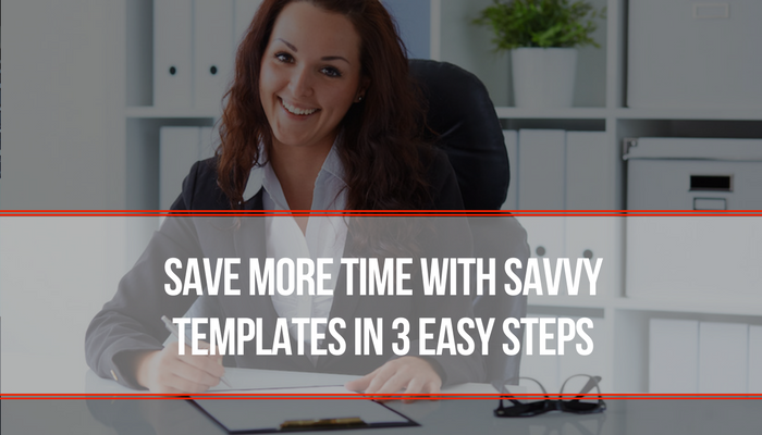 Save More Time With Savvy Templates In 3 Easy Steps